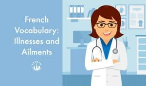 French Vocabulary Illnesses and Ailments